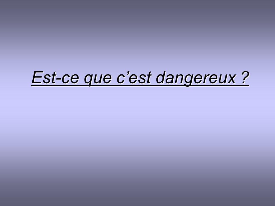 Est-ce que cest dangereux ?
