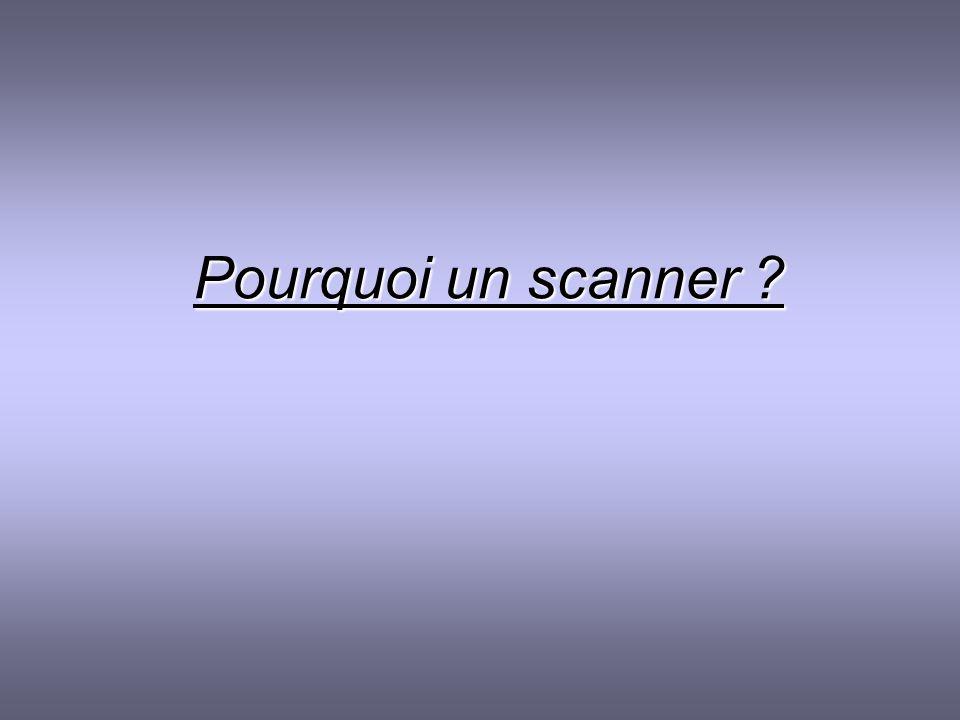 Pourquoi un scanner ?