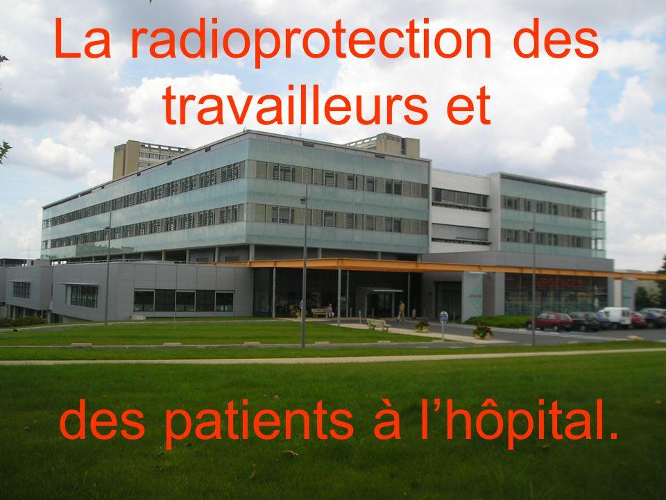 La radioprotection des travailleurs et des patients à lhôpital.