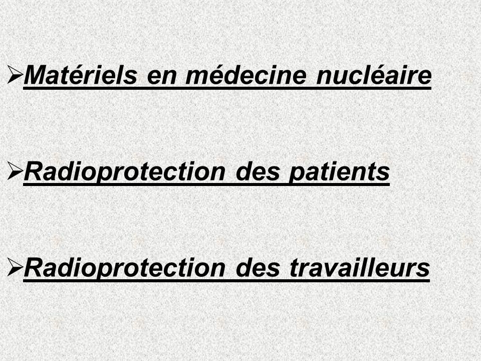 Matériels en médecine nucléaire Radioprotection des patients Radioprotection des travailleurs