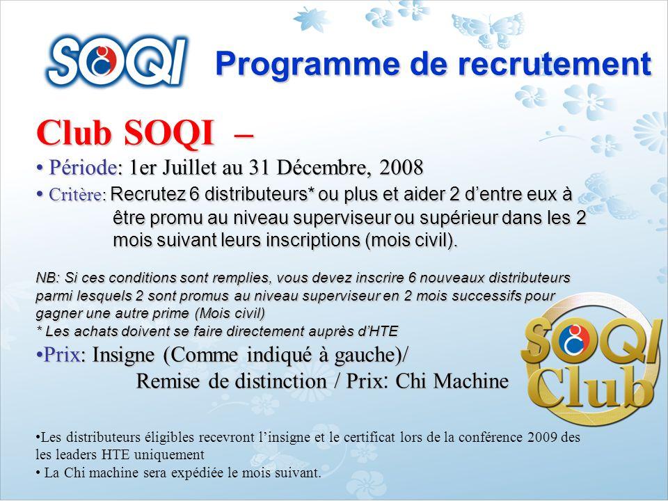 Programme de recrutement Club SOQI – Période: 1er Juillet au 31 Décembre, 2008 Période: 1er Juillet au 31 Décembre, 2008 Critère: Recrutez 6 distribut