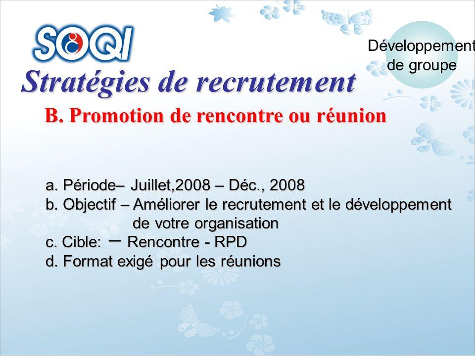 Stratégies de recrutement B. Promotion de rencontre ou réunion a. Période– Juillet,2008 – Déc., 2008 a. Période– Juillet,2008 – Déc., 2008 b. Objectif