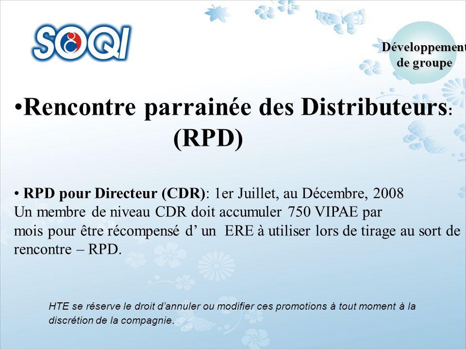 Rencontre parrainée des Distributeurs : (RPD) RPD pour Directeur (CDR): 1er Juillet, au Décembre, 2008 Un membre de niveau CDR doit accumuler 750 VIPA