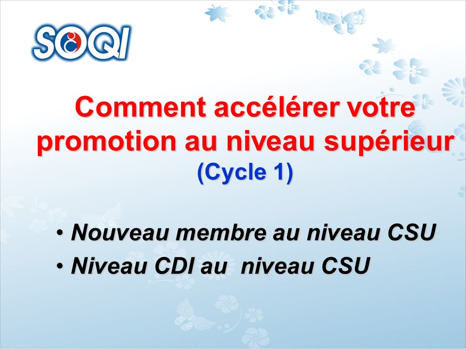 Comment accélérer votre promotion au niveau supérieur (Cycle 1) Nouveau membre au niveau CSU Nouveau membre au niveau CSU Niveau CDI au niveau CSU Niv