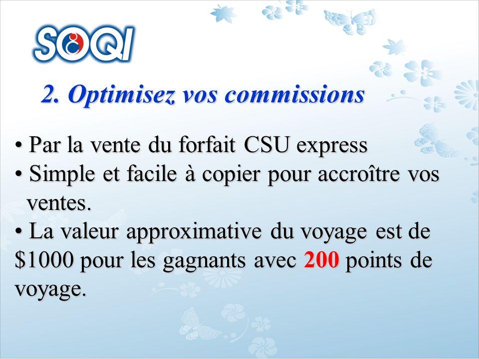 2. Optimisez vos commissions Par la vente du forfait CSU express Par la vente du forfait CSU express Simple et facile à copier pour accroître vos Simp