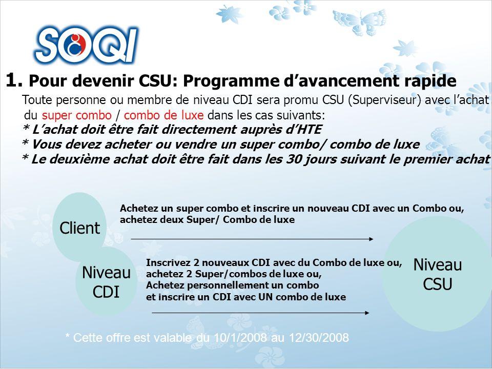 1. Pour devenir CSU: Programme davancement rapide Toute personne ou membre de niveau CDI sera promu CSU (Superviseur) avec lachat du super combo / com