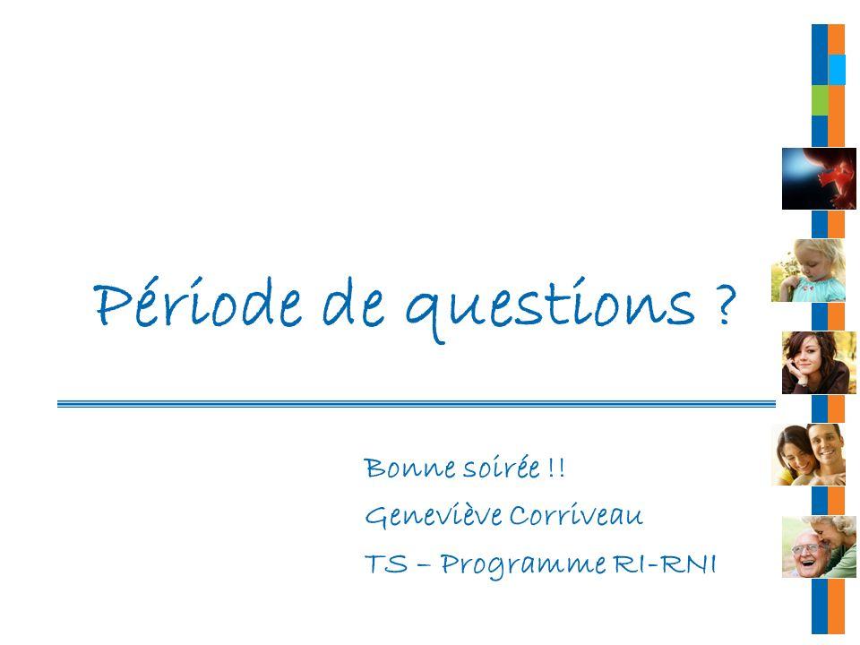 Période de questions ? Bonne soirée !! Geneviève Corriveau TS – Programme RI-RNI