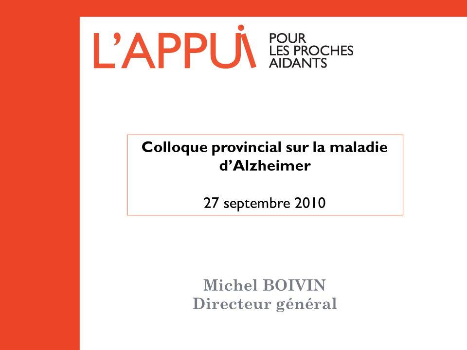 Michel BOIVIN Directeur général Colloque provincial sur la maladie dAlzheimer 27 septembre 2010