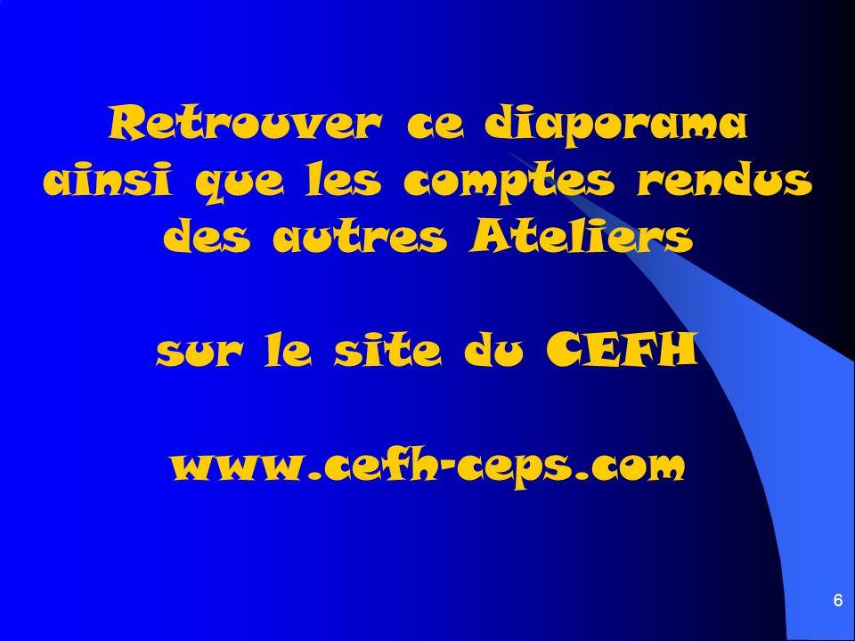 6 Retrouver ce diaporama ainsi que les comptes rendus des autres Ateliers sur le site du CEFH www.cefh-ceps.com