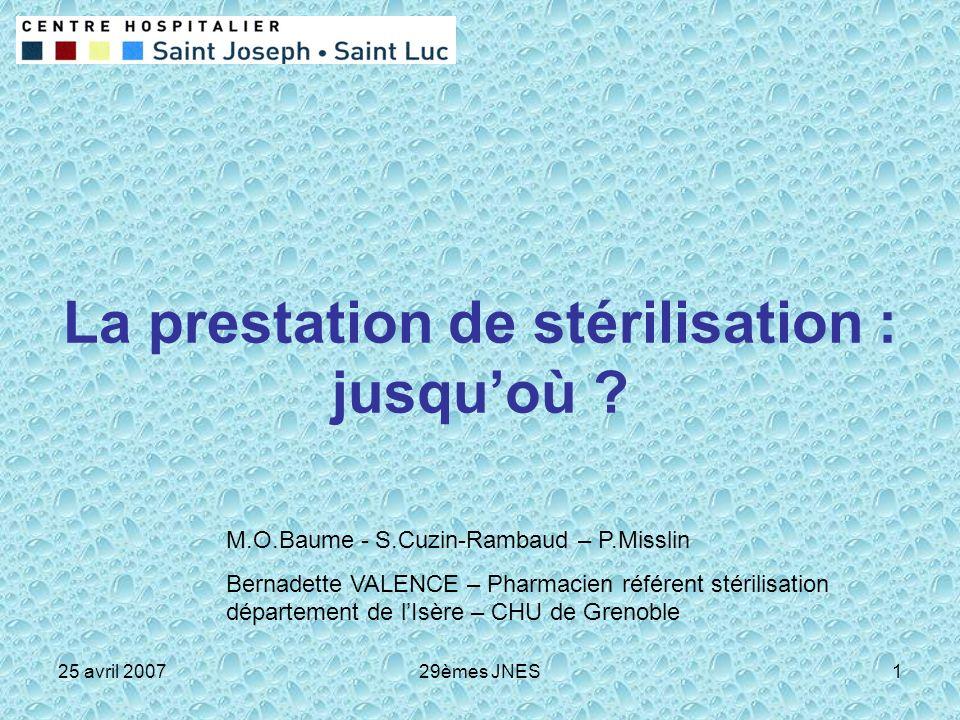 25 avril 200729èmes JNES1 La prestation de stérilisation : jusquoù ? M.O.Baume - S.Cuzin-Rambaud – P.Misslin Bernadette VALENCE – Pharmacien référent
