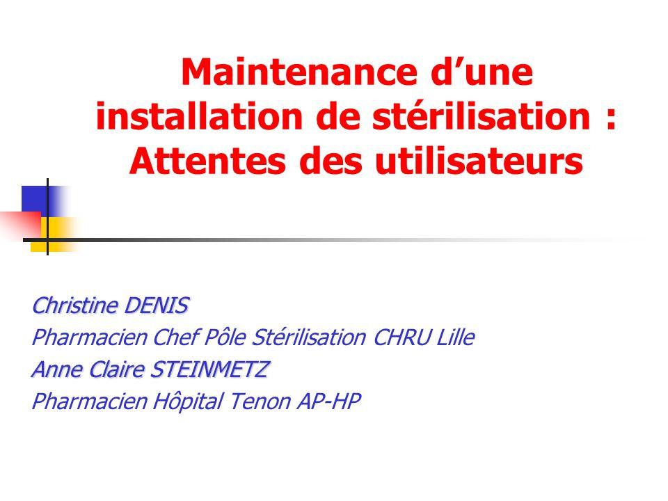 Maintenance dune installation de stérilisation : Attentes des utilisateurs Christine DENIS Pharmacien Chef Pôle Stérilisation CHRU Lille Anne Claire S