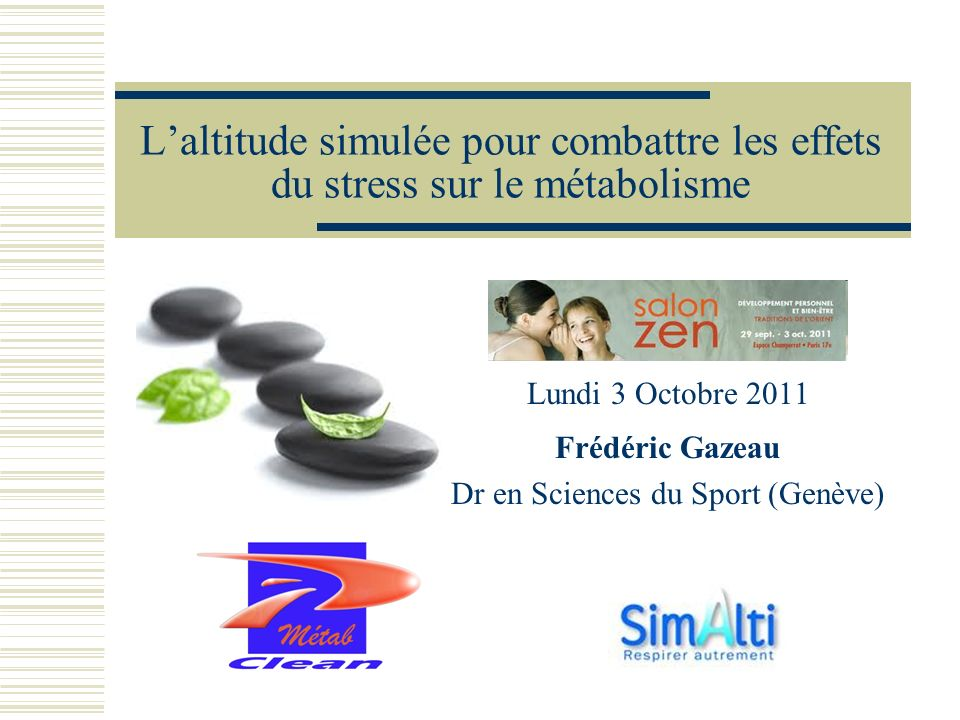 Laltitude simulée pour combattre les effets du stress sur le métabolisme Lundi 3 Octobre 2011 Frédéric Gazeau Dr en Sciences du Sport (Genève)