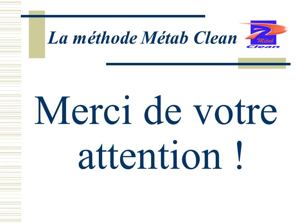 La méthode Métab Clean Merci de votre attention !