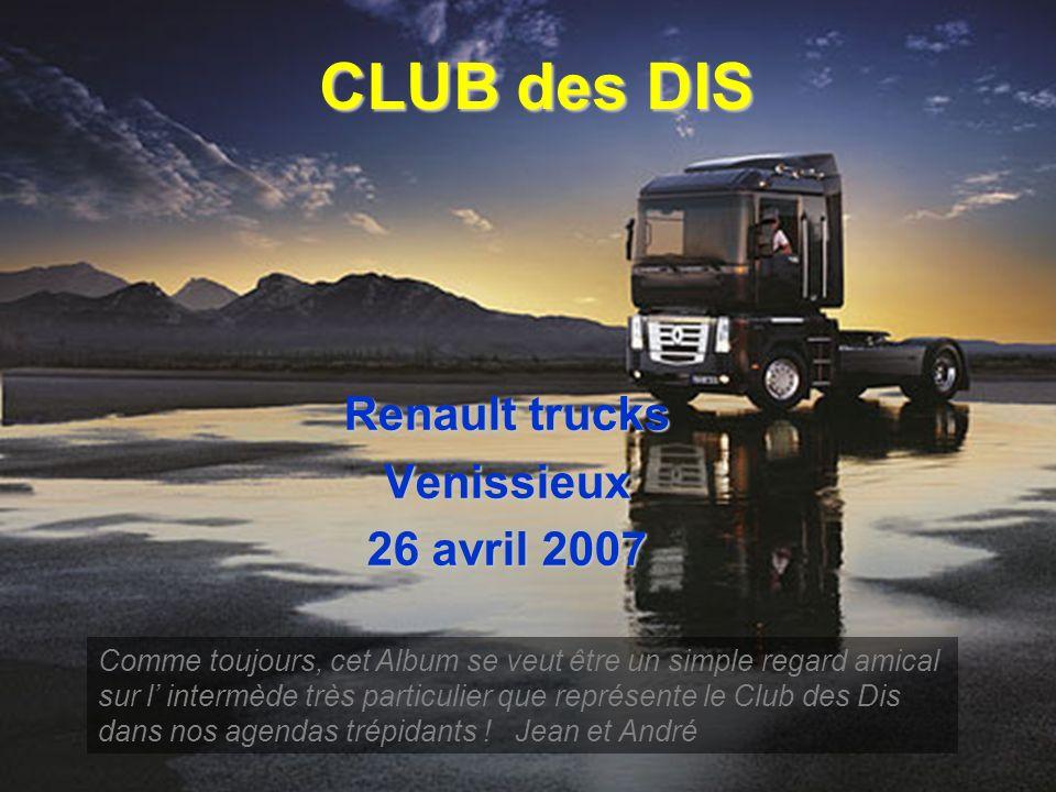 CLUB des DIS Renault trucks Venissieux 26 avril 2007 Comme toujours, cet Album se veut être un simple regard amical sur l intermède très particulier q