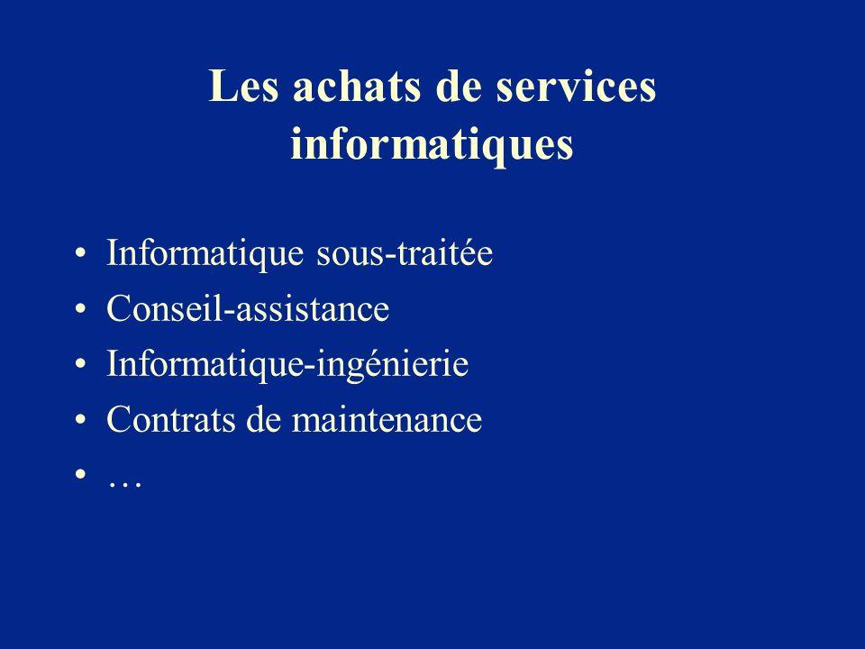 Les achats de services informatiques Informatique sous-traitée Conseil-assistance Informatique-ingénierie Contrats de maintenance …