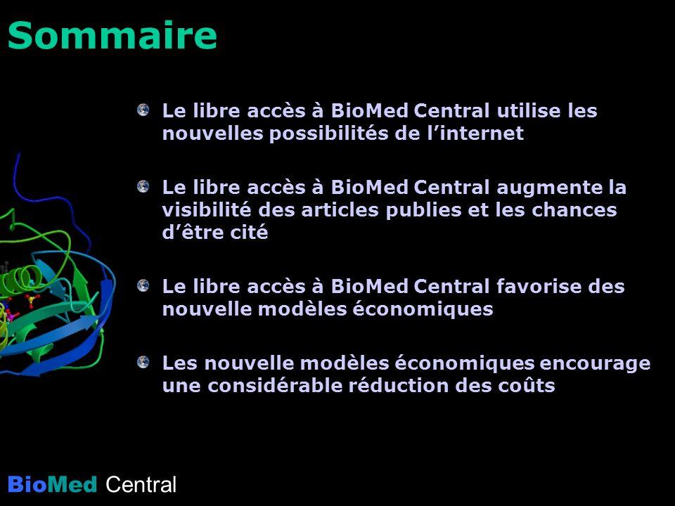 BioMed Central Sommaire Le libre accès à BioMed Central utilise les nouvelles possibilités de linternet Le libre accès à BioMed Central augmente la visibilité des articles publies et les chances dêtre cité Le libre accès à BioMed Central favorise des nouvelle modèles économiques Les nouvelle modèles économiques encourage une considérable réduction des coûts