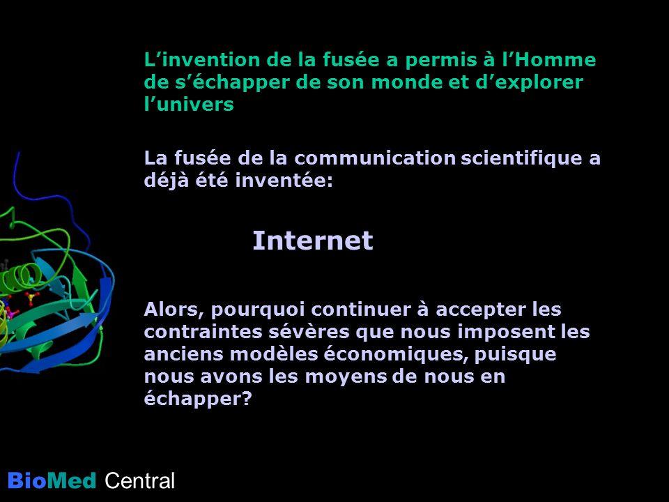 BioMed Central Linvention de la fusée a permis à lHomme de séchapper de son monde et dexplorer lunivers La fusée de la communication scientifique a déjà été inventée: Internet Alors, pourquoi continuer à accepter les contraintes sévères que nous imposent les anciens modèles économiques, puisque nous avons les moyens de nous en échapper