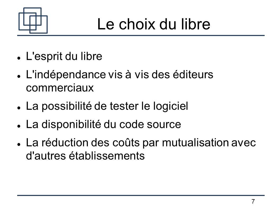 7 Le choix du libre L'esprit du libre L'indépendance vis à vis des éditeurs commerciaux La possibilité de tester le logiciel La disponibilité du code