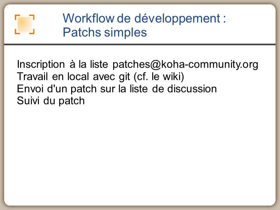 Workflow de développement : Patchs simples Inscription à la liste patches@koha-community.org Travail en local avec git (cf. le wiki) Envoi d'un patch