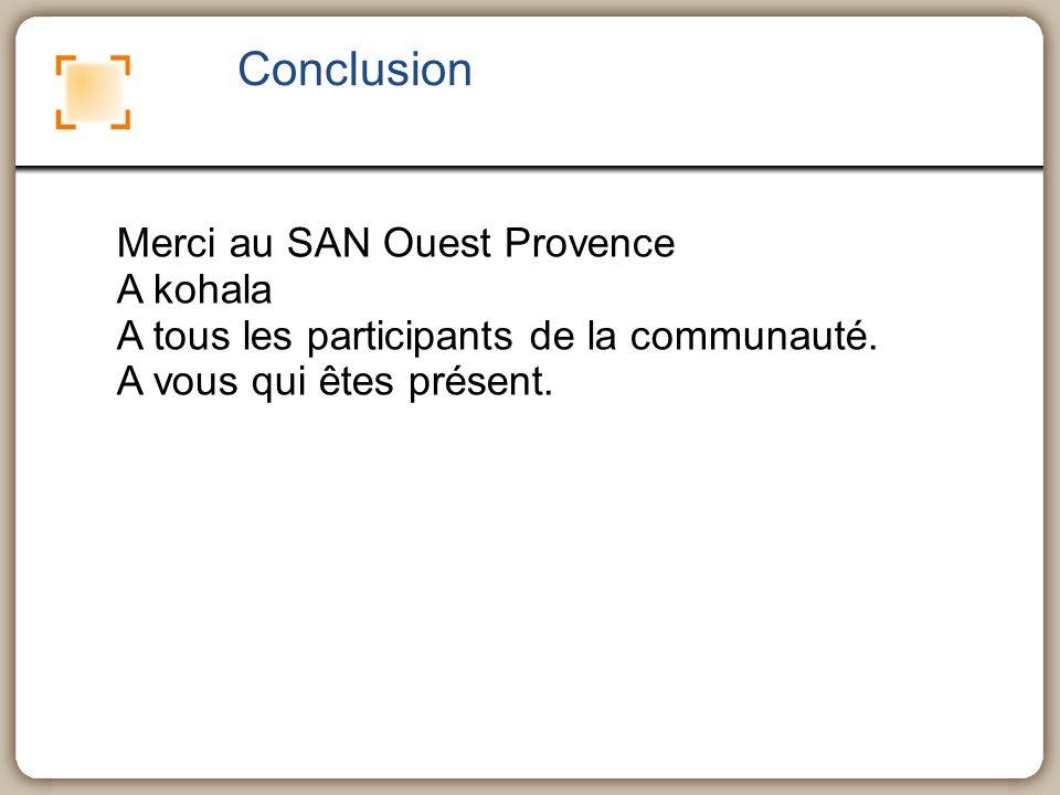 Conclusion Merci au SAN Ouest Provence A kohala A tous les participants de la communauté. A vous qui êtes présent.