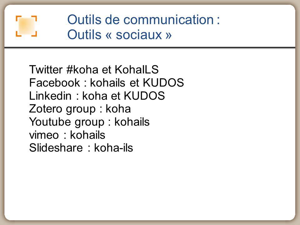 Outils de communication : Outils « sociaux » Twitter #koha et KohaILS Facebook : kohails et KUDOS Linkedin : koha et KUDOS Zotero group : koha Youtube