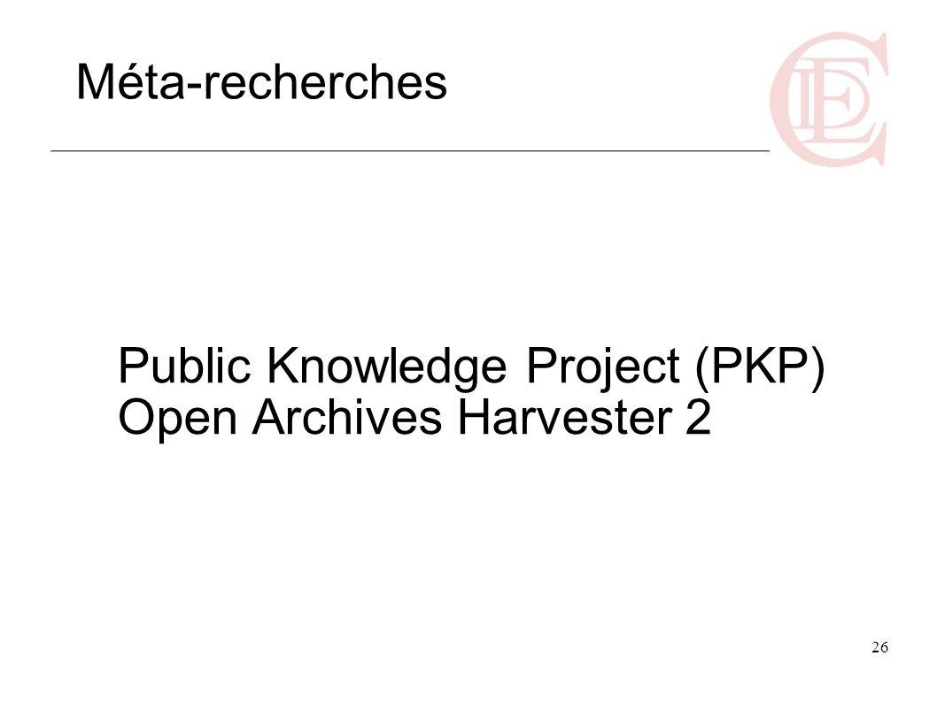 26 Public Knowledge Project (PKP) Open Archives Harvester 2 Méta-recherches