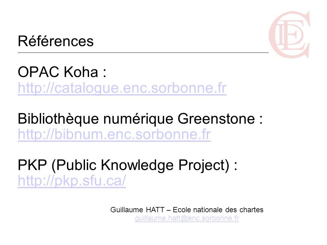 Références OPAC Koha : http://catalogue.enc.sorbonne.fr Bibliothèque numérique Greenstone : http://bibnum.enc.sorbonne.fr PKP (Public Knowledge Projec