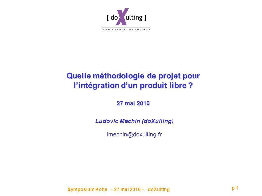 Symposium Koha – 27 mai 2010 – doXulting p 1 Quelle méthodologie de projet pour lintégration dun produit libre .
