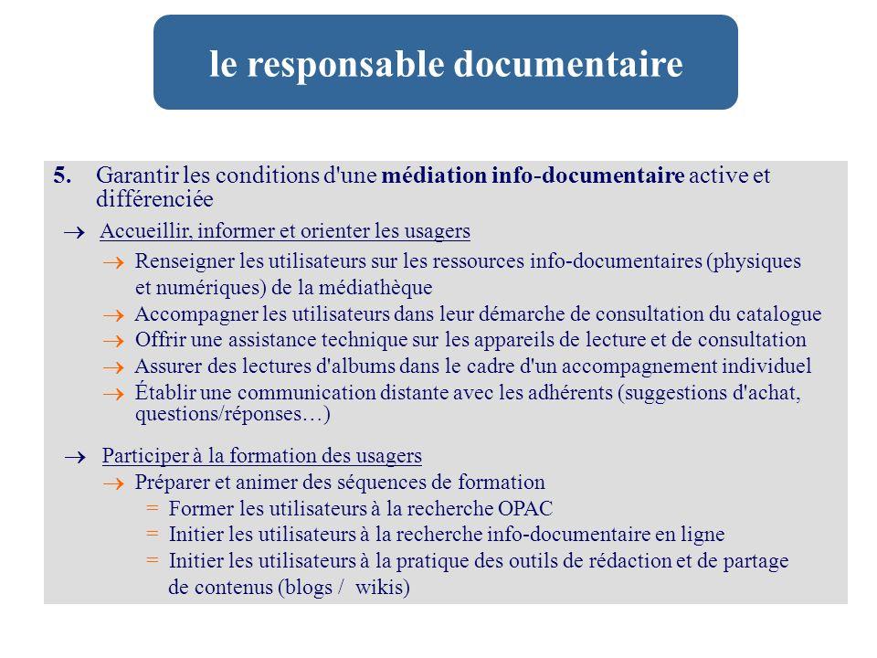 5. Garantir les conditions d'une médiation info-documentaire active et différenciée Accueillir, informer et orienter les usagers Renseigner les utilis