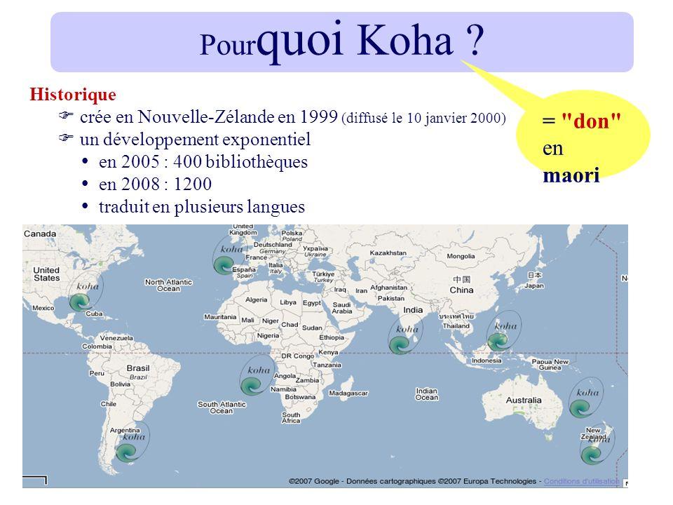 Pour quoi Koha ? Historique crée en Nouvelle-Zélande en 1999 (diffusé le 10 janvier 2000) un développement exponentiel en 2005 : 400 bibliothèques en