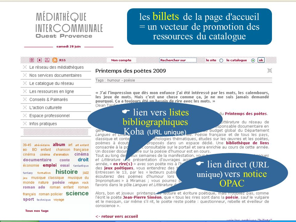 les billets de la page d'accueil = un vecteur de promotion des ressources du catalogue lien vers listes bibliographiques Koha (URL unique) lien direct