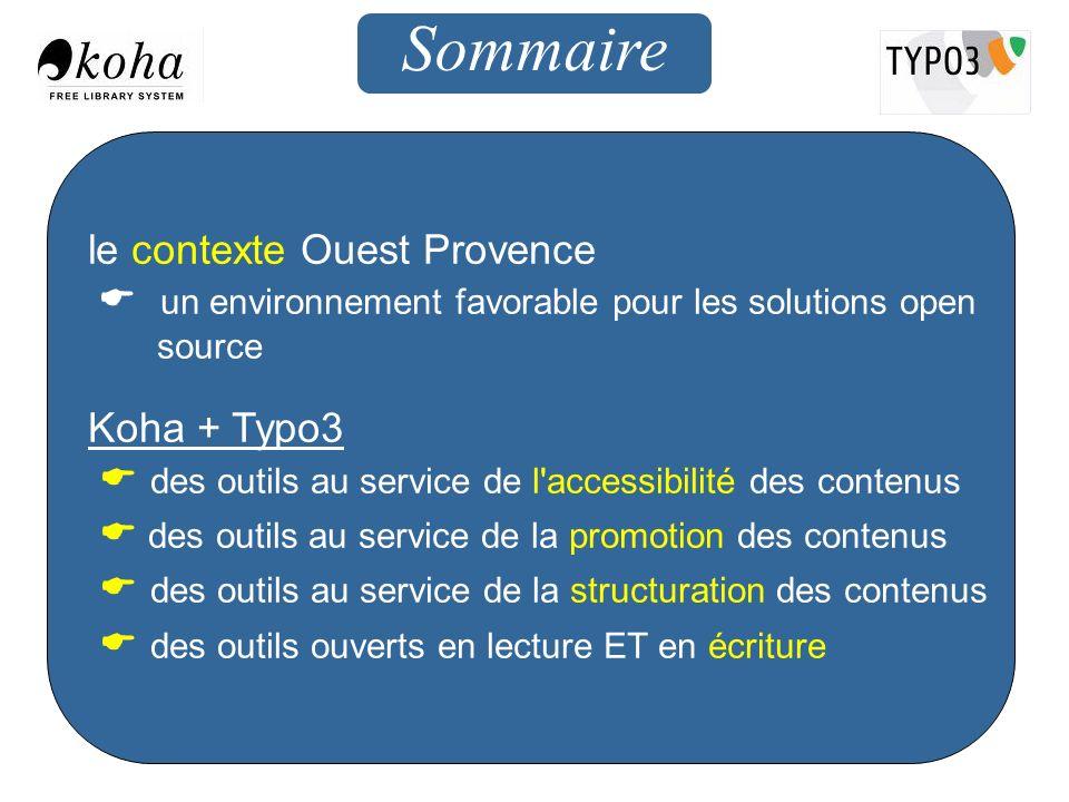 Sommaire le contexte Ouest Provence un environnement favorable pour les solutions open source Koha + Typo3 des outils au service de l'accessibilité de