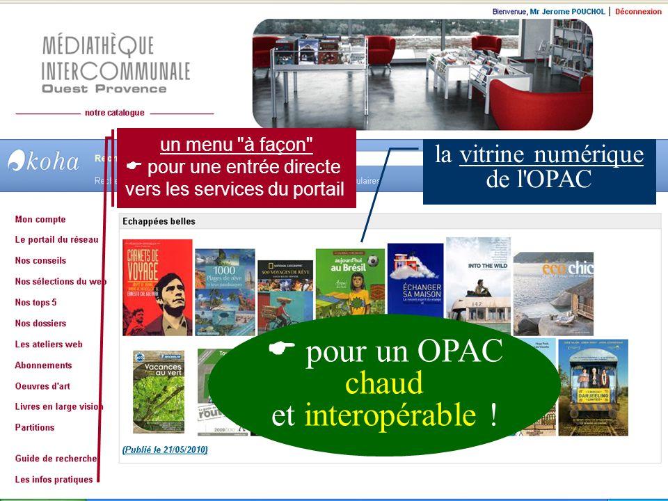 un menu à façon pour une entrée directe vers les services du portail la vitrine numérique de l OPAC pour un OPAC chaud et interopérable !