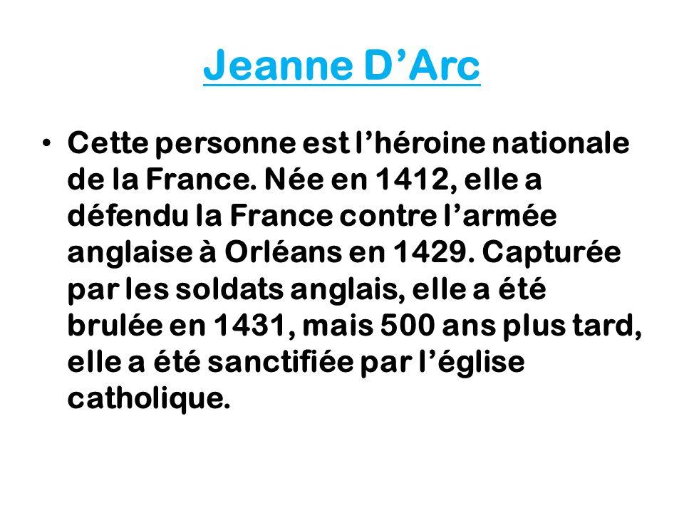 Jeanne DArc Cette personne est lhéroine nationale de la France.
