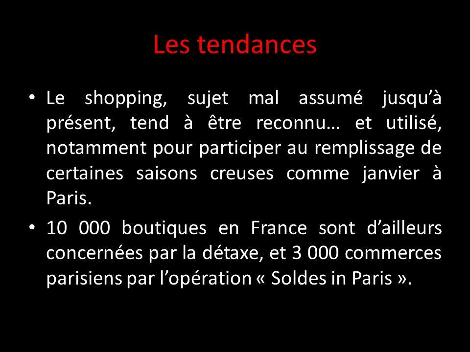 Les tendances Le shopping, sujet mal assumé jusquà présent, tend à être reconnu… et utilisé, notamment pour participer au remplissage de certaines saisons creuses comme janvier à Paris.