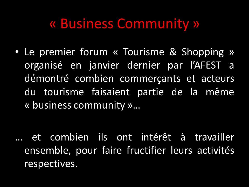 « Business Community » Le premier forum « Tourisme & Shopping » organisé en janvier dernier par lAFEST a démontré combien commerçants et acteurs du tourisme faisaient partie de la même « business community »… … et combien ils ont intérêt à travailler ensemble, pour faire fructifier leurs activités respectives.