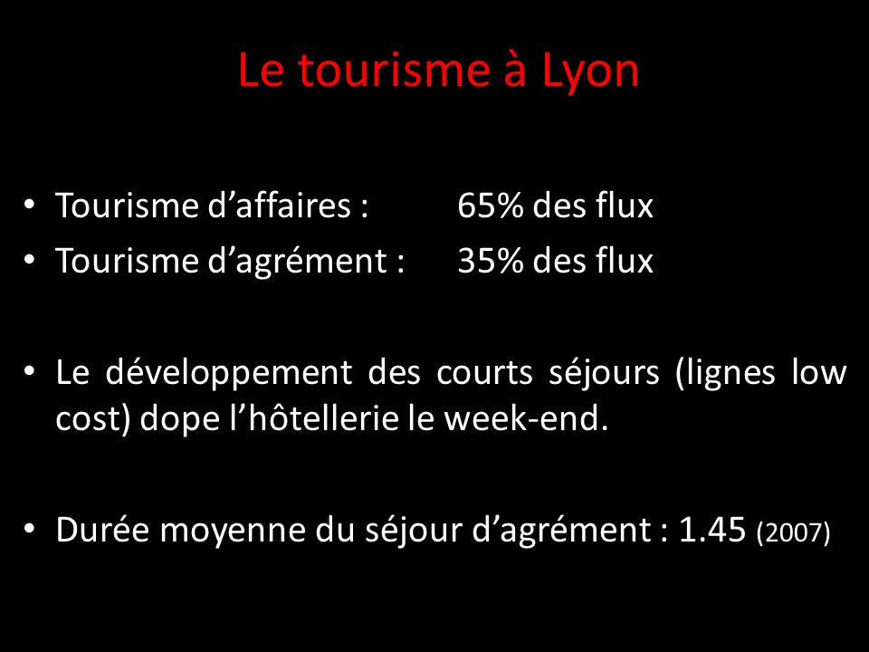 Tourisme daffaires : 65% des flux Tourisme dagrément : 35% des flux Le développement des courts séjours (lignes low cost) dope lhôtellerie le week-end.