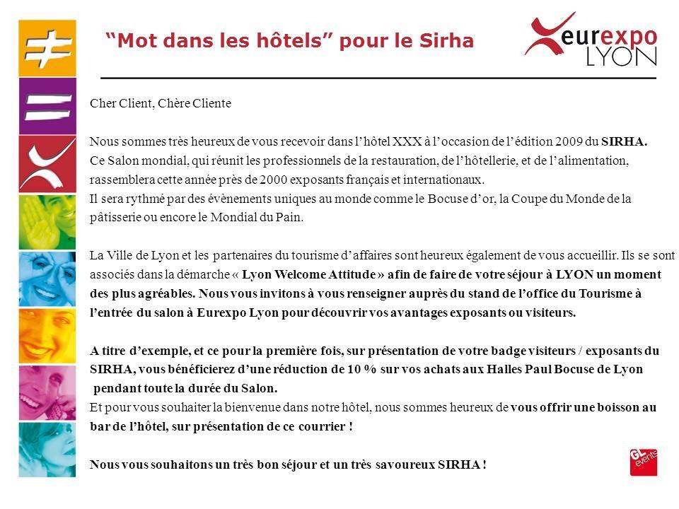 Cher Client, Chère Cliente Nous sommes très heureux de vous recevoir dans lhôtel XXX à loccasion de lédition 2009 du SIRHA. Ce Salon mondial, qui réun