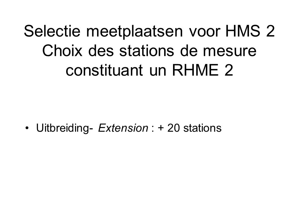 Selectie meetplaatsen voor HMS 2 Choix des stations de mesure constituant un RHME 2 Uitbreiding- Extension : + 20 stations