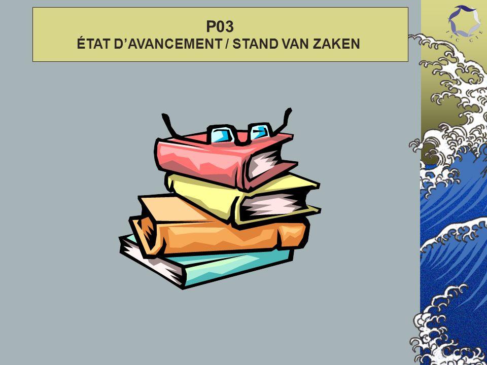 P03 ÉTAT DAVANCEMENT / STAND VAN ZAKEN