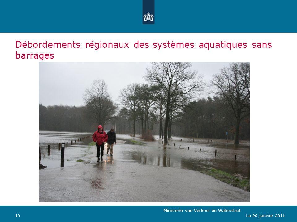 Ministerie van Verkeer en Waterstaat 13Le 20 janvier 2011 Débordements régionaux des systèmes aquatiques sans barrages