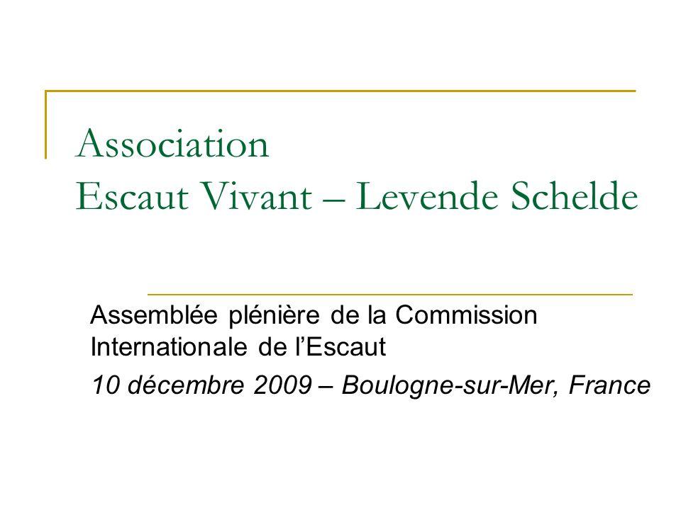 Association Escaut Vivant – Levende Schelde Assemblée plénière de la Commission Internationale de lEscaut 10 décembre 2009 – Boulogne-sur-Mer, France