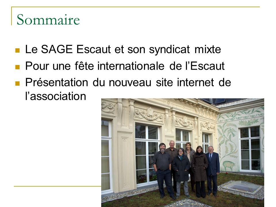Sommaire Le SAGE Escaut et son syndicat mixte Pour une fête internationale de lEscaut Présentation du nouveau site internet de lassociation