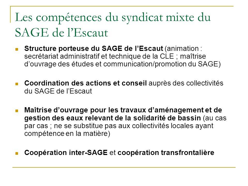Les compétences du syndicat mixte du SAGE de lEscaut Structure porteuse du SAGE de lEscaut (animation : secrétariat administratif et technique de la C