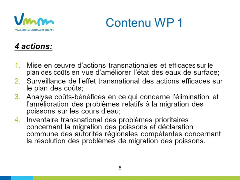 5 Contenu WP 1 4 actions: 1.Mise en œuvre dactions transnationales et efficaces sur le plan des coûts en vue daméliorer létat des eaux de surface; 2.S
