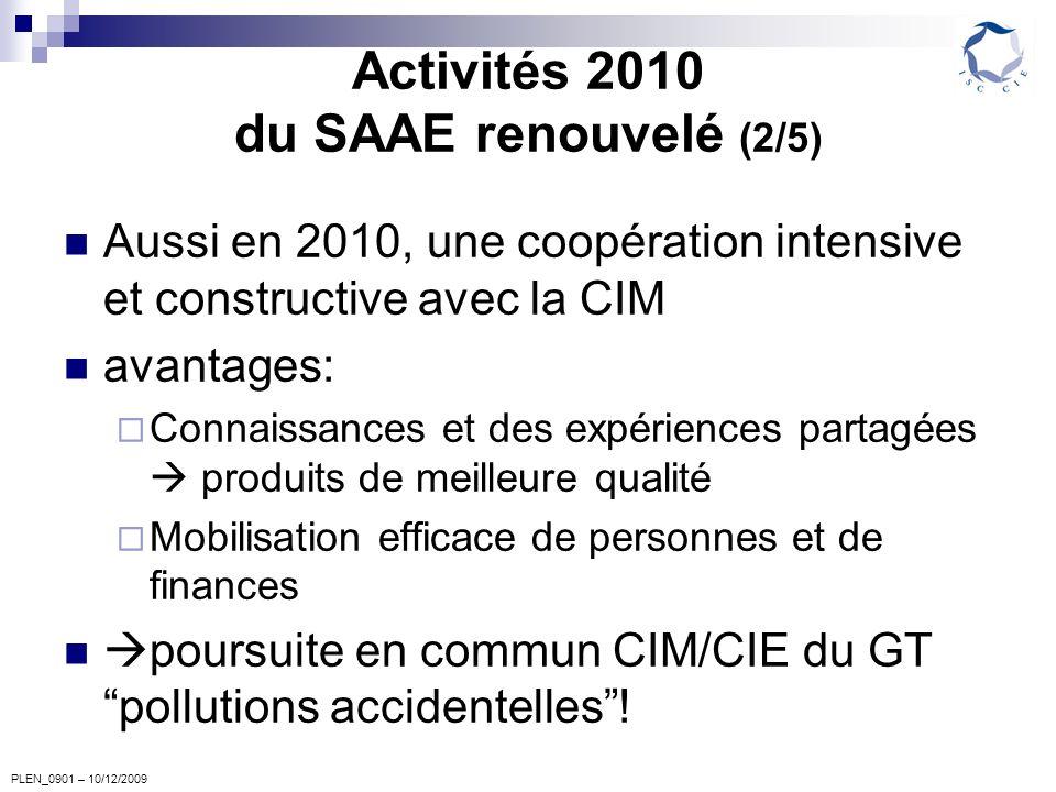 PLEN_0901 – 10/12/2009 Activités 2010 du SAAE renouvelé (2/5) Aussi en 2010, une coopération intensive et constructive avec la CIM avantages: Connaiss