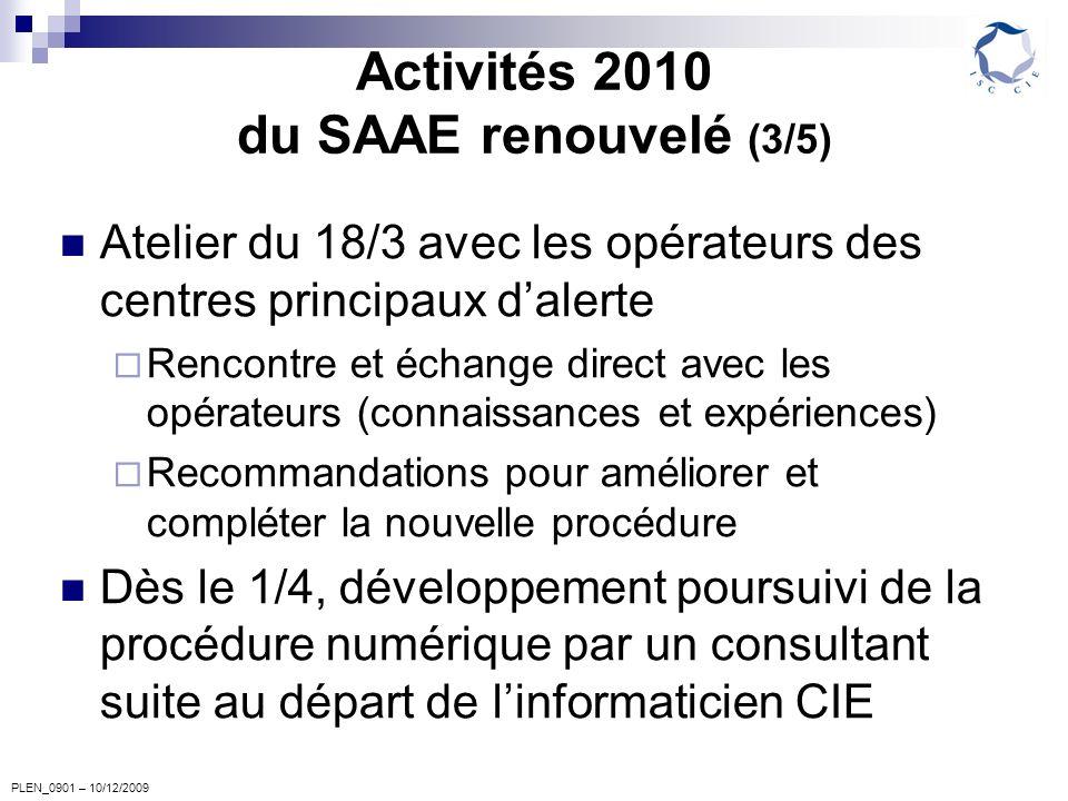 PLEN_0901 – 10/12/2009 Activités 2010 du SAAE renouvelé (3/5) Atelier du 18/3 avec les opérateurs des centres principaux dalerte Rencontre et échange