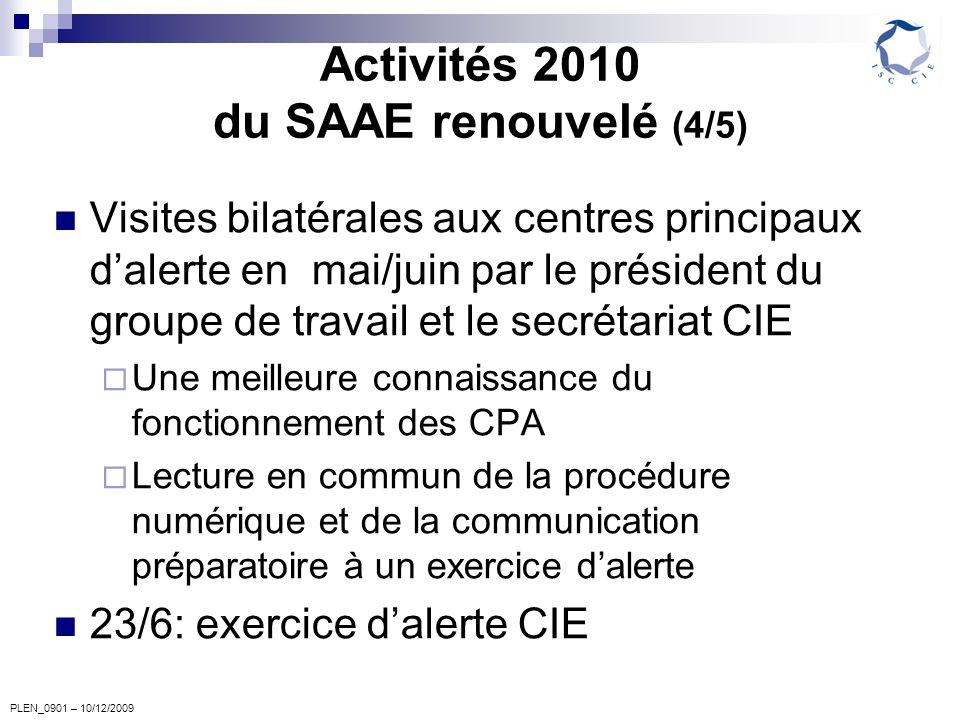 PLEN_0901 – 10/12/2009 Activités 2010 du SAAE renouvelé (4/5) Visites bilatérales aux centres principaux dalerte en mai/juin par le président du group