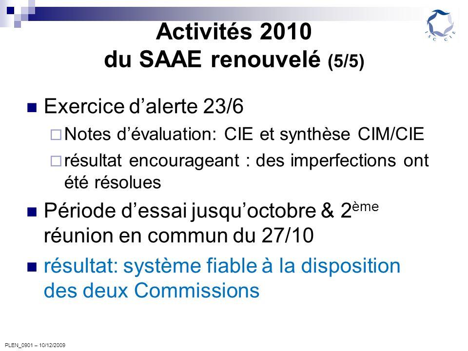 PLEN_0901 – 10/12/2009 Activités 2010 du SAAE renouvelé (5/5) Exercice dalerte 23/6 Notes dévaluation: CIE et synthèse CIM/CIE résultat encourageant :