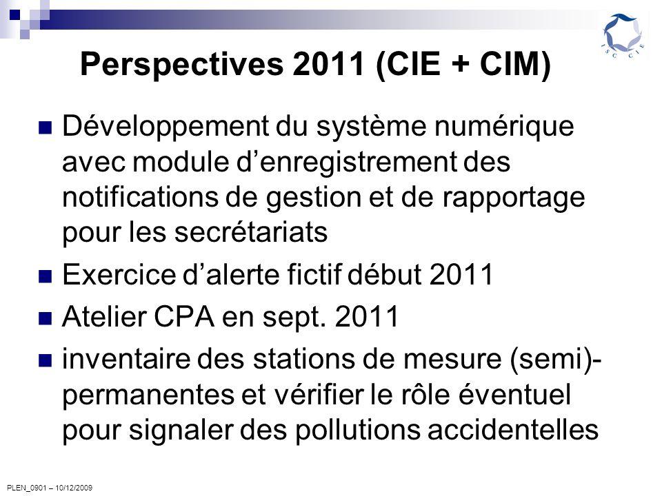 PLEN_0901 – 10/12/2009 Perspectives 2011 (CIE + CIM) Développement du système numérique avec module denregistrement des notifications de gestion et de rapportage pour les secrétariats Exercice dalerte fictif début 2011 Atelier CPA en sept.